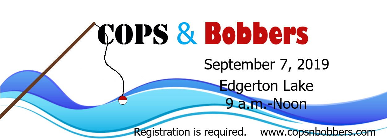 Cops 'N Bobbers, September 7, 2019 from 9 a.m. until Noon at Edgerton Lake. Registration is required.