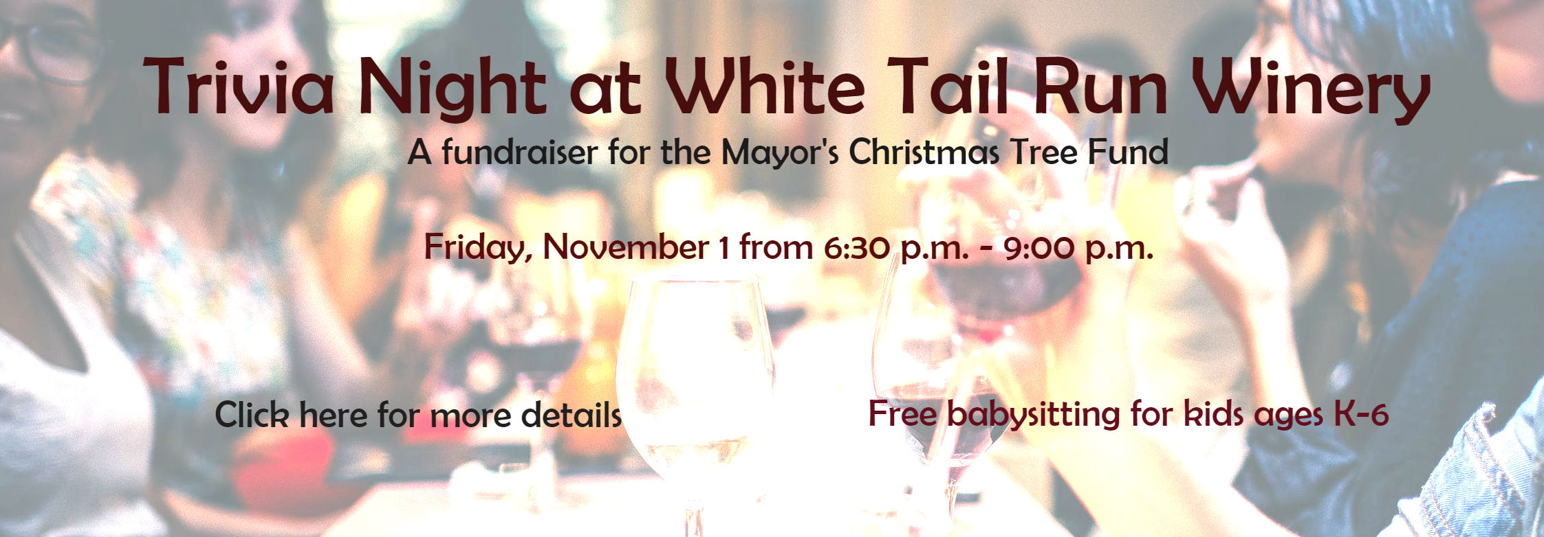 Trivia Night at White Tail Run Winery: A fundraiser for the Mayor's Christmas Tree Fund. Friday, November 1 from 6:30-9 p.m. Free babysitting for children ages K-6.